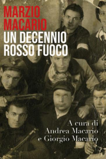Marzio Macario. Un decennio rosso fuoco - Giorgio Macario |