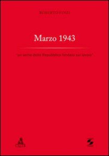 Marzo 1943. Un seme della Repubblica fondata sul lavoro - Roberto Finzi |