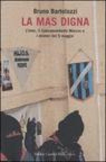 Mas digna. L'Inter, il Subcomandante Marcos e i misteri del 5 maggio (La) - Bruno Bartolozzi |