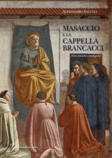Masaccio e la cappella Brancacci. Note storiche e teologiche - Alessandro Salucci |