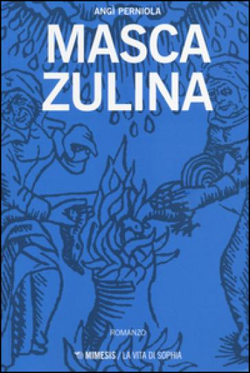 Masca Zulina - Angì Perniola |