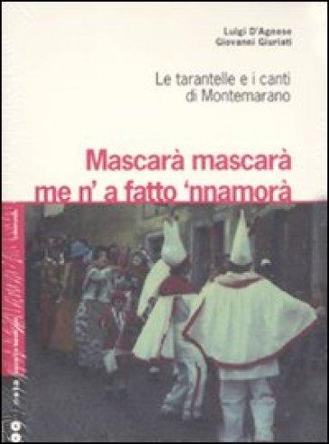 Mascarà mascarà me 'na fatto 'nnamurà. Le tarantelle e i canti di Montemarano. Con 2 CD Audio - Luigi D'Agnese |
