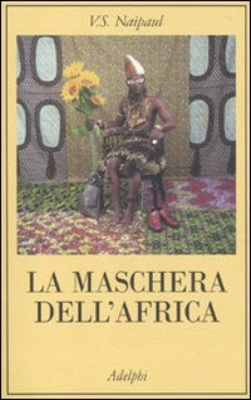 Maschera dell'Africa (La) - Vidiadhar Suraj Naipaul   Rochesterscifianimecon.com