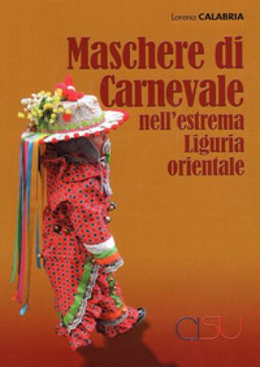 Maschere di Carnevale nell'estrema Liguria orientale - Lorena Calabria | Rochesterscifianimecon.com