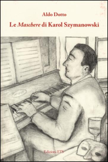 Le «Maschere» di Karol Szymanowski - Aldo Dotto   Rochesterscifianimecon.com