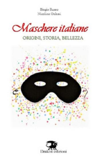 Maschere italiane. Origini, storia, bellezza - Biagio Russo |