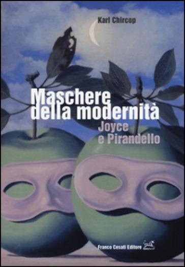 Maschere della modernità. Joyce e Pirandello - Karl Chircop | Rochesterscifianimecon.com