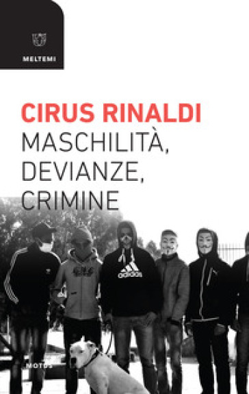 Maschilità, devianze, crimine - Cirus Rinaldi | Thecosgala.com