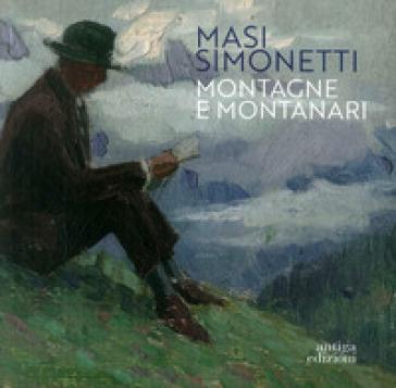 Masi Simonetti. Montagne e montanari - Matteo Da Deppo |