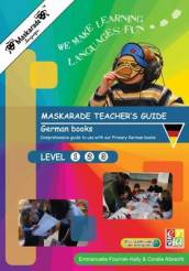 Maskarade Teacher s Guide for German Books: Primary Levels 1,2,3