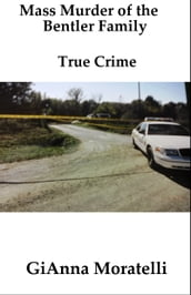 Mass Murder of the Bentler Family, True Crime