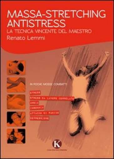 Massa-stretching antistress. La tecnica vincente - Renato Lemmi |