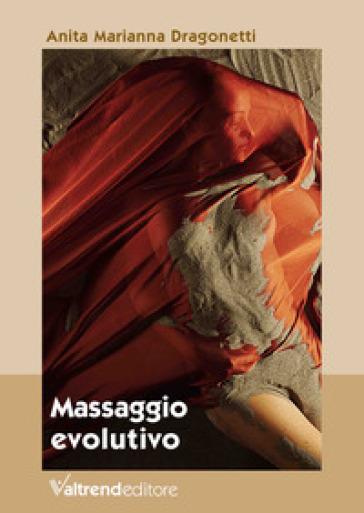 Massaggio evolutivo. Con Contenuto digitale per download e accesso on line - Anita Marianna Dragonetti  