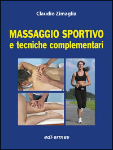 Massaggio sportivo e tecniche complementari. Con aggiornamento online - Claudio Zimaglia |
