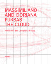 Massimiliano and Doriana Fuksas. The Cloud. New Rome-Eur Convention Centre