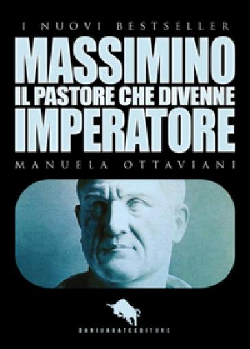 Massimino, il pastore che divenne imperatore - Manuela Ottaviani |