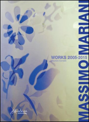 Massimo Mariani works 2005-2015. Ediz. multilingue - M. Corrado   Rochesterscifianimecon.com