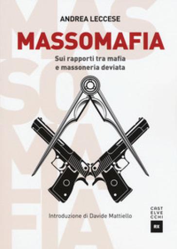 Massomafia. Sui rapporti tra mafia e massoneria deviata - Andrea Leccese | Rochesterscifianimecon.com