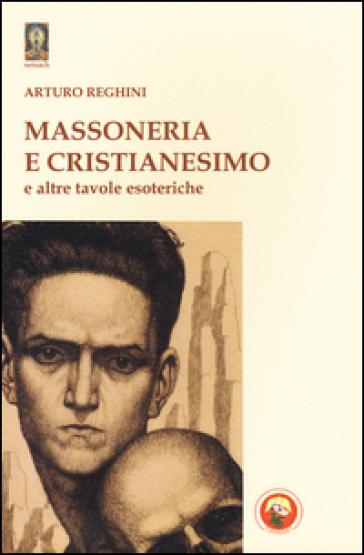 Massoneria e cristianesimo e altre tavole esoteriche - Arturo Reghini pdf epub