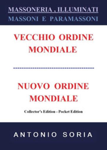 Massoneria, illuminati. Massoni e paramassoni. Vecchio ordine mondiale e nuovo ordine mondiale. Ediz. speciale - Antonio Soria |