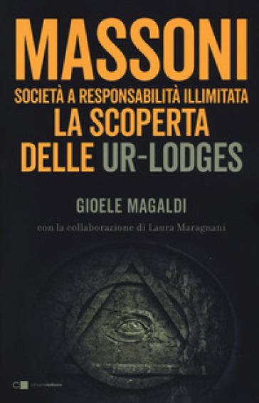 Massoni. Società a responsabilità illimitata. La scoperta delle Ur-Lodges - Gioele Magaldi   Rochesterscifianimecon.com
