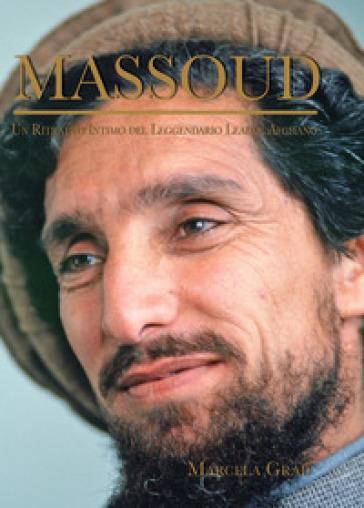 Massoud. Un ritratto intimo del leggendario leader afghano - Marcela Grad pdf epub