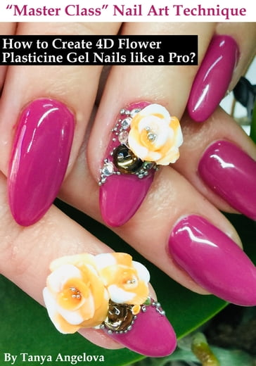Master Class Nail Art Technique: How to Create 4D Flower Plasticine Gel Nails like a Pro?