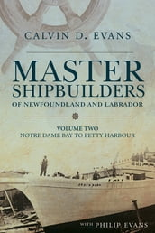 Master Shipbuilders of Newfoundland and Labrador, vol 2: Notre Dame Bay to Petty Harbour