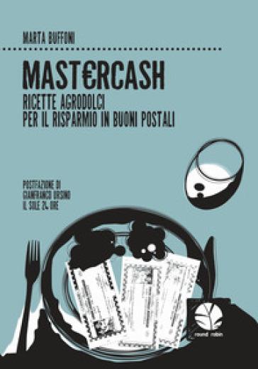 Mastercash. Ricette agrodolci per il risparmio in buoni postali - Marta Buffoni | Ericsfund.org