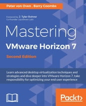 Mastering VMware Horizon 7 - Second Edition