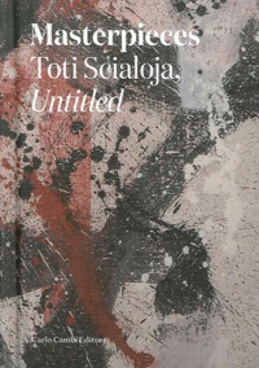 Masterpieces. Toti Scialoja, untitled. Ediz. italiana e inglese - AA.VV. Artisti Vari |