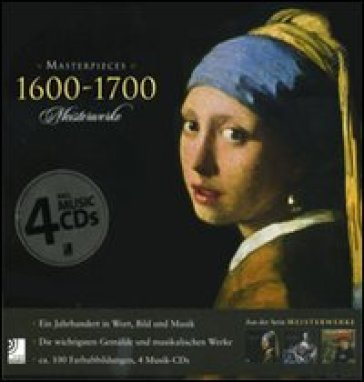 Masterpieces 1600-1700-Meisterwerke. Ediz. illustrata. Con 4 CD Audio