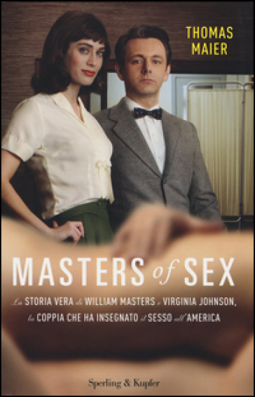 Masters of sex. La storia vera di William Masters e Virginia Johnson, la coppia che ha insegnato il sesso all'America