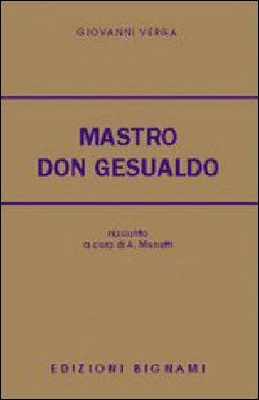 Mastro don Gesualdo. Riassunto e commento. Per le Scuole superiori - Giovanni Verga |