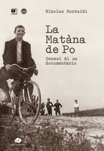 La Matàna de Po. Genesi di un documentario. Con DVD video - Nikolas Montaldi  
