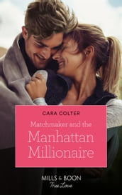 Matchmaker And The Manhattan Millionaire (Mills & Boon True Love)