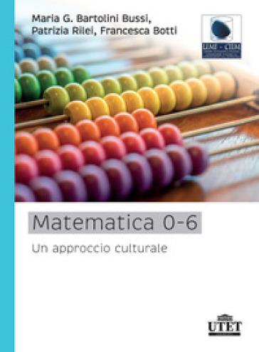Matematica 0-6. Un approccio culturale - Maria Giuseppina Bartolini Bussi | Thecosgala.com