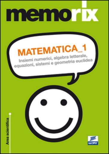 Matematica. 1: Insiemi numerici, algebra letterale, equazioni, sistemi e geometria euclidea - Emiliano Barbuto |