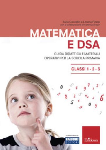 Matematica e DSA. Guida didattica e materiali operativi per la scuola primaria. Classi 1-2-3 - Ilaria Cervellin pdf epub
