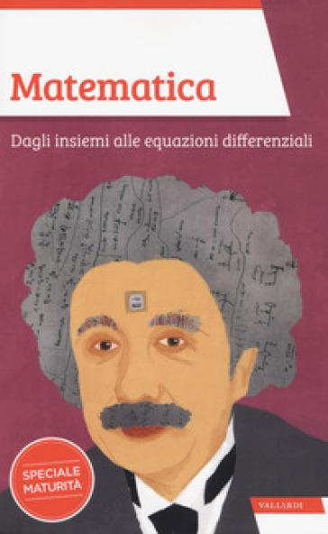 Matematica. Dagli insiemi alle equazioni differenziali - Massimo Scorletti | Jonathanterrington.com