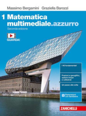 Matematica multimediale.azzurro. Per le Scuole superiori. Con e-book. Con espansione online. 1. - Massimo Bergamini  