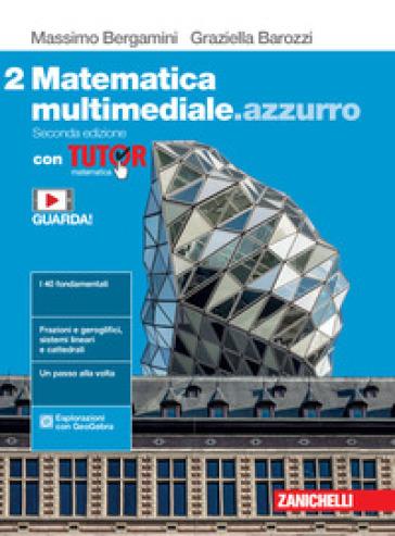 Matematica multimediale.azzurro. Con Tutor. Per le Scuole superiori. Con e-book. Con espansione online. 2. - Massimo Bergamini |