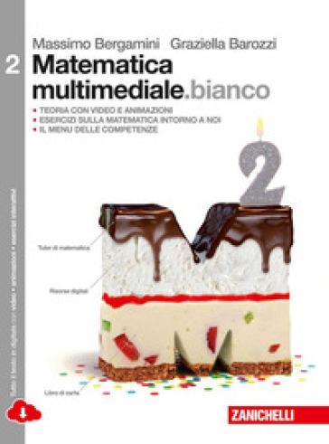 Matematica multimediale.bianco. Per le Scuole superiori. Con e-book. Con espansione online. 2. - Massimo Bergamini  