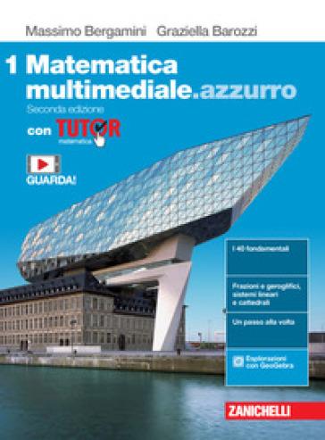 Matematica multimediale.azzurro. Con Tutor. Per le Scuole superiori. Con e-book. Con espansione online. 1. - Massimo Bergamini  