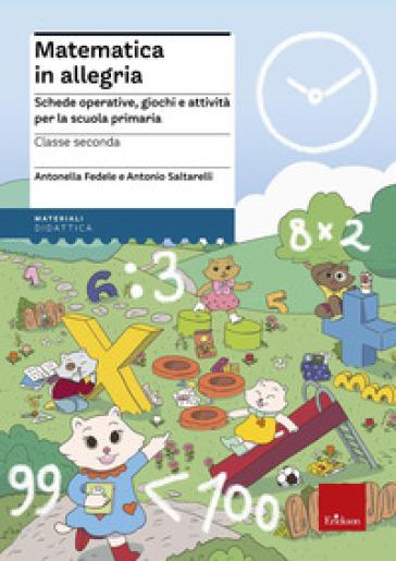 Matematica in allegria. Schede operative, giochi e attività per la scuola primaria. Per la 2ª classe elementare - Antonella Fedele | Ericsfund.org