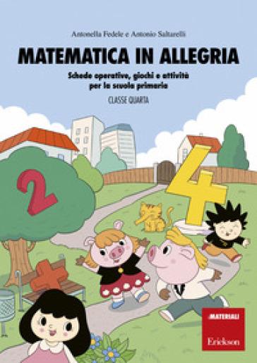 Matematica in allegria. Schede operative, giochi e attività per la scuola primaria. Per la 4ª classe elementare - Antonella Fedele |