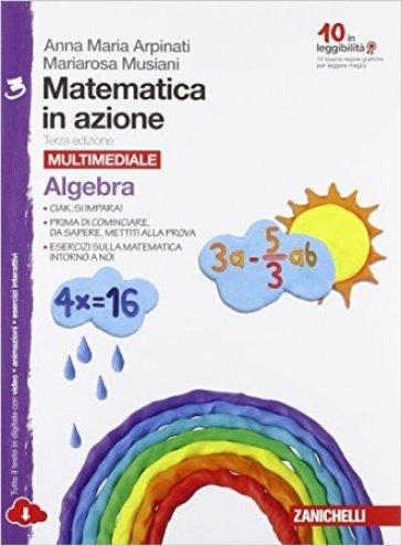 Matematica in azione. Algebra-Geometria. Per laScuola media. Con espansione online. 3. - Anna M. Arpinati  