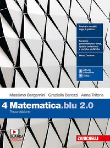 Matematica blu 2.0. Per le Scuole superiori. Con e-book. Con espansione online. 4. - Massimo Bergamini |