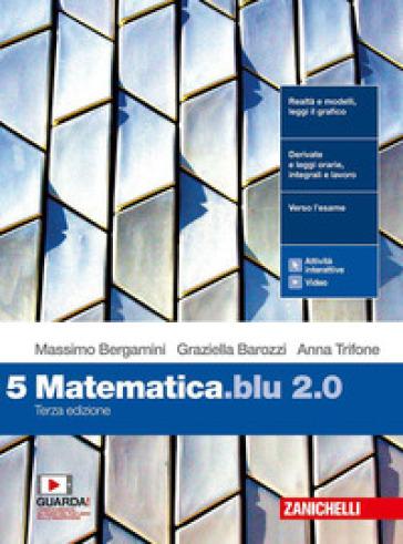 Matematica blu 2.0. Per le Scuole superiori. Con e-book. Con espansione online. 5. - Massimo Bergamini |