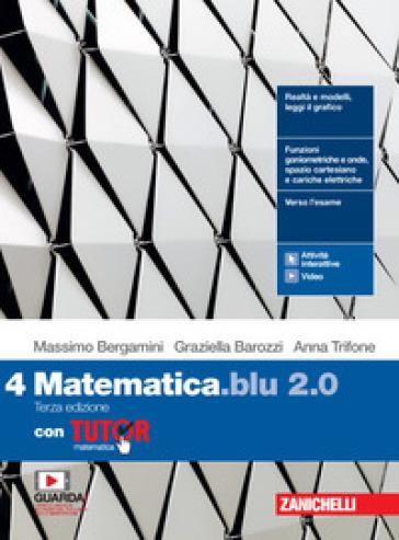 Matematica blu 2.0. Con Tutor. Per le Scuole superiori. Con e-book. Con espansione online. 4. - Massimo Bergamini |